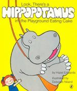 Look, There's a Hippopotamus in the Playground Eating Cake - Edwards Hazel