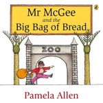 Mr. McGee and the Big Bag of Bread - Pamela Allen