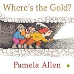 Where's the Gold? - Pamela Allen