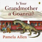 Is Your Grandmother a Goanna? - Pamela Allen