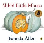 Shhh! Little Mouse - Pamela Allen