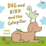 Dog and Bird and the Caterpillar - Tohby Riddle