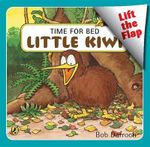 Time for Bed Little Kiwi : Lift the Flap - Bob Darroch