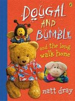 Dougal and Bumble and the Long Walk Home - Matt Dray