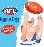 AFL Game Day - a Touch and Feel Book : A Touch and Feel Book - AFL