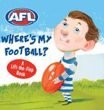 AFL - Where's My Football?  : A Lift-the-flap Book - AFL