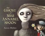 Ghost of Miss Annabel Spoon - Aaron Blabey