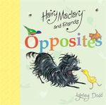 Hairy Maclary and Friends : Opposites - Lynley Dodd