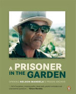 A Prisoner in the Garden : Opening Nelson Mandela's Prison Archive - Nelson Mandela Foundation
