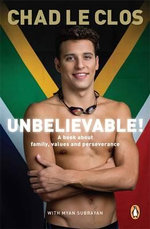 Unbelievable! : A book about family, values and perseverance - Chad le Clos