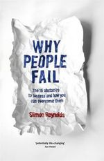 Why People Fail : The 16 Obstacles to Success and How You Can Overcome Them - Siimon Reynolds