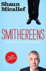 Smithereens  :  Small Pieces of Shaun Micallef - Shaun Micallef