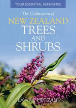 The Cultivation of New Zealand Trees and Shrubs - Lawrie Metcalf