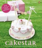 CakeStar : Your Guide to Creating Show-stopping Cakes - Jade Lipton