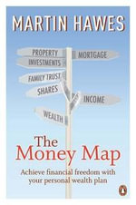The Money Map : Achieve Financial Freedom with Your Personal Wealth Plan - Martin Hawes