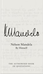 Nelson Mandela by Himself : The Authorised Book of Quotations - Nelson Mandela