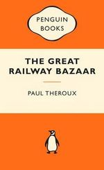 The Great Railway Bazaar : Popular Penguins - Paul Theroux