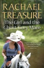 The Girl and the Ghost-Grey Mare - Rachael Treasure