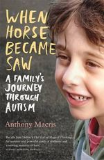 When Horse Became Saw : A Family's Journey Through Autism - Anthony Macris