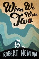 When We Were Two : Winner of the Prime Minister's Literary Awards 2012 for Young Adult Fiction - Robert Newton