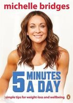 5 Minutes a Day : Simple tips for weight loss and well-being - Michelle Bridges