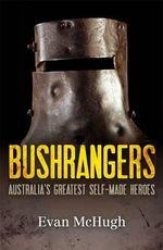 Bushrangers : Australia's Greatest Self-made Heroes - Evan McHugh