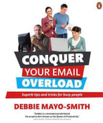 Conquer Your Email Overload : Super Tips and Trick for Busy People - Debbie Mayo-Smith