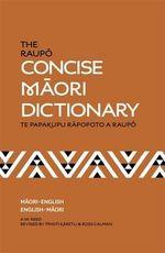 The Raupo Concise Maori Dictionary : Te Papakupu Rapopoto a Raupo - A.W. Reed