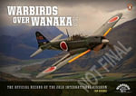 Warbirds Over Wanaka : The Official Record of the 2012 International Airshow - Jill Herron