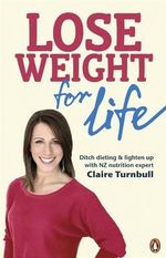Lose Weight for Life : Essential Techniques and Recipes - Claire Turnbull
