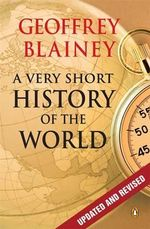 Very Short History of the World - Geoffrey Blainey