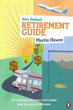 New Zealand Retirement Guide The - Martin Hawes