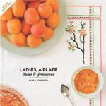 Ladies, a Plate : Jams and Preserves - Alexa Johnston