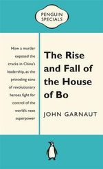 The Rise and Fall of the House of Bo : Penguin Specials - John Garnaut