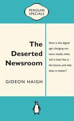 The Deserted Newsroom : Penguin Specials The - Gideon Haigh