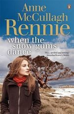 When the Snow Gums Dance - Anne McCullagh Rennie