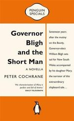 Governor Bligh and the Short Man : Penguin Specials - Peter Cochrane