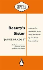 Beauty's Sister : Penguin Specials - James Bradley