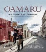 Oamaru : New Zealand's Living Victorian Town - Paul Sorrell