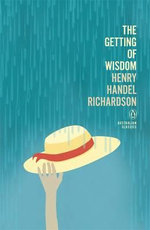 The Getting of Wisdom : Penguin Australian Classics - Henry Handel Richardson