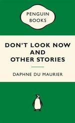 Don't Look Now and Other Stories : Green Popular Penguins - Daphne Du Maurier