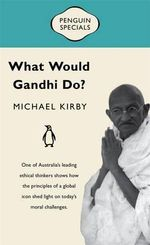 What Would Gandhi Do? : Penguin Specials - Michael Kirby