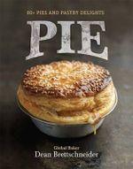 Pie : 80+ Pies and Pastry Delights - Dean Brettschneider