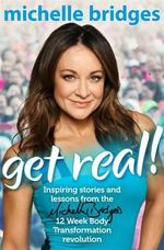 Get Real! - Signed Copies Available* : Inspiring stories and lessons from the Michelle Bridges 12 Week Body Transformation revolution - Michelle Bridges