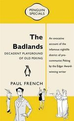 The Badlands : Decadent Playground of Old Peking - Paul French
