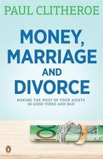 Money, Marriage, and Divorce : Making the Most of Your Assets in Good Times and Bad - Paul Clitheroe