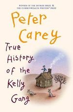 True History of the Kelly Gang - Peter Carey