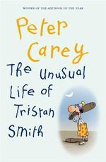 The Unusual Life of Tristan Smith - Peter Carey
