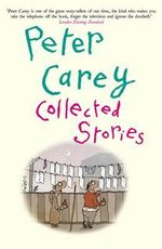 Collected Stories - Peter Carey