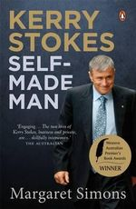 Kerry Stokes : Self-Made Man - Margaret Simons